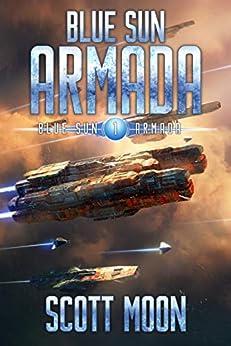Blue Sun Armada: A Military Scifi Epic by [Scott Moon]