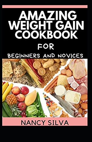 Amazing Weight Gain Cookbook for Beginners and Novices