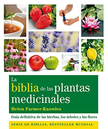 La Biblia De Las Plantas Medicinales: Guía Definitiva De Las Hierbas, Los Árboles Y Las Flores (Cuerpo-Mente)