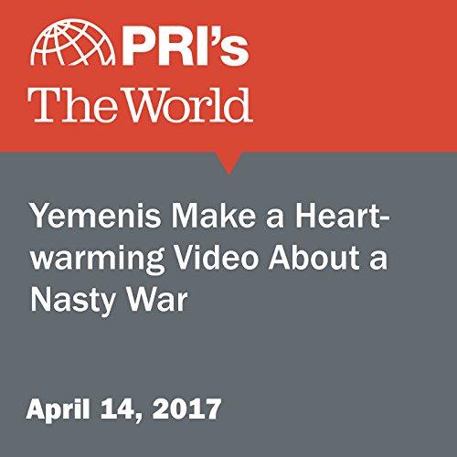 Yemenis Make a Heartwarming Video About a Nasty War audiobook cover art
