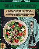 Dieta Vegetariana: La guía paso a paso para desarrollar hábitos alimenticios veganos y vegetarianos para un estilo de vida saludable. Más de 115 ... a base de plantas con un presupuesto limitado
