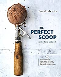 Image: The Perfect Scoop, Revised and Updated: 200 Recipes for Ice Creams, Sorbets, Gelatos, Granitas, and Sweet Accompaniments [A Cookbook] | Hardcover: 272 pages | by David Lebovitz (Author). Publisher: Ten Speed Press; Revised, Updated edition (March 27, 2018)