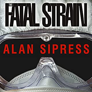The Fatal Strain     On the Trail of Avian Flu and the Coming Pandemic              By:                                                                                                                                 Alan Sipress                               Narrated by:                                                                                                                                 George K. Wilson                      Length: 14 hrs and 45 mins     36 ratings     Overall 4.3