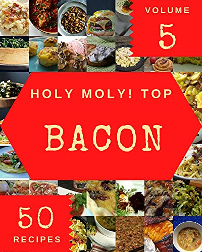 Holy Moly! Top 50 Bacon Recipes Volume 5: Bacon Cookbook - Your Best Friend Forever (English Edition)