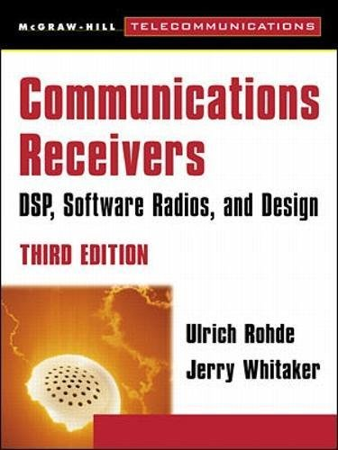 Communications Receivers: Dps, Software Radios, and Design, Communications Receivers: Dps, Software Radios, and Design, 3rd Edition 3rd Edition (McGraw-Hill Telecommunications)
