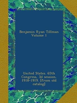 Benjamin Ryan Tillman Volume 1