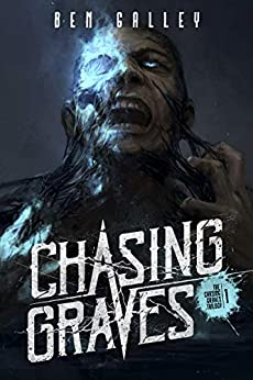 Chasing Graves (The Chasing Graves Trilogy Book 1) by [Ben Galley]