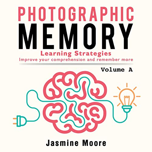 Photographic Memory: Learning Strategies: Improve Your Comprehension and Remember More, Volume A audiobook cover art