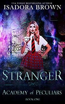 Stranger : A Paranormal Academy Romance (Academy of the Peculiars Saga Book 1) by [Isadora Brown]