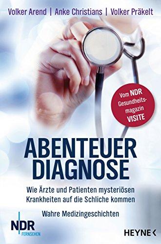 Wie Ärzte und Patienten mysteriösen Krankheiten auf die Schliche kommen [Kindle-Edition]