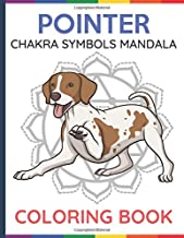 Pointer Chakra Symbols Mandala Coloring Book: Adult and Kids Color Book with Dog and Puppy Cartons Over Chakra Symbol Manadalas. Creativity to Heal the Mind Body and Spirit.
