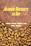 Almond Desserts to Try: Popular Almond Desserts From World Cuisines: Sweet Ways to Bake With Almonds Book