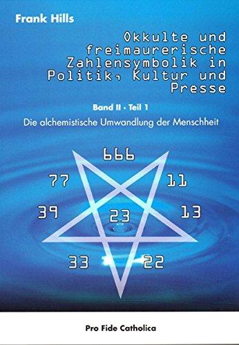 Okkulte und freimaurerische Zahlensymbolik in Politik, Kultur und Presse: Die alchemistische Umwandlung der Menschheit