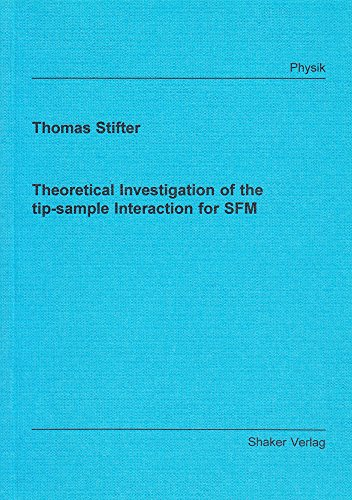 Theoretical Investigation of the tip-sample Interaction for SFM (Berichte aus der Physik)