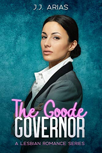 The Goode Governor: A Lesbian Romance Series (A Goode Girl Lesbian Romance)