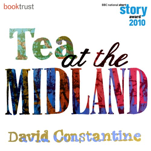 Tea at the Midland (BBC National Short Story Award 2010 Winner) audiobook cover art