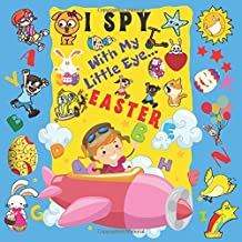 I Spy With My Little Eye Easter: A Fun Guessing Game Book For 2-5 Year Olds   Fun Activity Picture Book For Kids   Easter Gift For Boys and Girls
