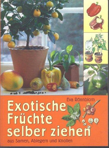 Exotische Früchte selber ziehen aus Samen, Ablegern und Knollen