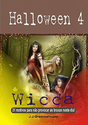 Halloween 4: Wicca - 31 motivos para não provocar as bruxas neste dia! (Portuguese Edition)