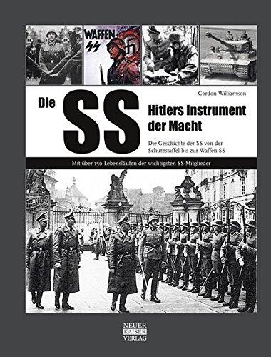 Die SS: Hitlers Instrument der Macht: Die Geschichte der SS von der Schutzstaffel bis zur Waffen-SS