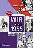 Wir vom Jahrgang 1955 - Aufgewachsen in der DDR. Kindheit und Jugend