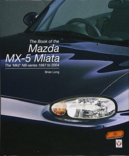 The book of the Mazda MX-5 Miata: The `Mk2' NB-series 1997 to 2004