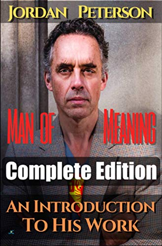 Dr. Jordan Peterson - Man of Meaning. Complete Edition (Volumes 1-5): An Introduction to his Work. Revised Transcripts of his most important Youtube-Videos