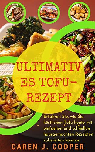 ULTIMATIVES TOFU-REZEPT: Erfahren Sie, wie Sie köstlichen Tofu heute mit einfachen und schnellen hausgemachten Rezepten zubereiten können