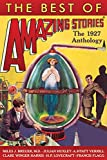 The Best of Amazing Stories: The 1927 Anthology (Amazing Stories Classics - Authorized Edition)