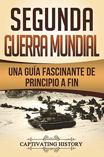 Segunda Guerra Mundial: Una guía fascinante de principio a fin (Libro en Español/World War 2 Spanish Book Version)
