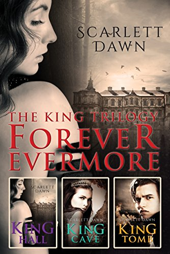 Amazon Com The King Trilogy Forever Evermore Books 1 3 King Hall King Cave King Tomb Ebook Dawn Scarlett Kindle Store