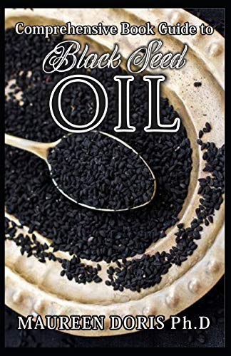 Comprehensive Book Guide to BLACK SEED OIL: All round benefits of Black Cumin Oil, Alternative Healing and Natural Health Remedies (BOOK GUIDE)