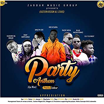 Party Anthem (feat. Elly Element, Rany Dopesongz, Dasebre Ba Kwame, Amazyn Gee, Racky Nova, Blaq Nacha Runks, Koo Ntakra) [Gye W'ani]