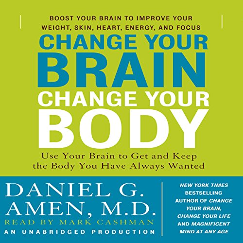 Change Your Brain, Change Your Body     Use Your Brain to Get and Keep the Body You Have Always Wanted              By:                                                                                                                                 Daniel G. Amen M.D.                               Narrated by:                                                                                                                                 Marc Cashman                      Length: 15 hrs and 34 mins     180 ratings     Overall 3.8