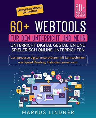 60+ Webtools für den Unterricht und mehr. Unterricht digital gestalten und spielerisch Online unterrichten: Lernprozesse digital unterstützen mit Lerntechniken wie Speed Reading, Hybrides Lernen uvm.
