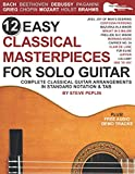 12 Easy Classical Masterpieces for Solo Guitar: Complete Classical Guitar Arrangements in Standard Notation & Tab
