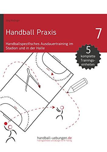 Handball Praxis 7 - Handballspezifisches Ausdauertraining im Stadion und in der Halle (handball-uebungen.de / Praxis)
