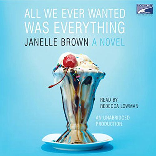 All We Ever Wanted Was Everything                   By:                                                                                                                                 Janelle Brown                               Narrated by:                                                                                                                                 Rebecca Lowman                      Length: 14 hrs and 30 mins     92 ratings     Overall 3.7