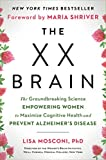 xx - The XX Brain: The Groundbreaking Science Empowering Women to Maximize Cognitive Health and Prevent Alzheimer's Disease