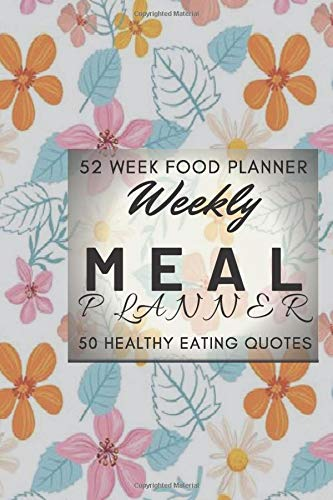 weakly Meal Planner: 52 Week Food Planner,: Track And Plan Your Meals Weekly (52 Week Food Planner / Diary / Log / Journal / Calendar): Meal Prep And ... to help you improve your diet,Gift Notebook