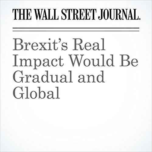 Brexit's Real Impact Would Be Gradual and Global cover art