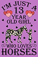 """I'm Just A 13 Year Old Girl Who Loves Horses, Cute Horse Notebook For Birthday Gift, Horse Journal Notebook: 110 Pages Size 6x9"""" Paperback, Birthday Gift 13 YearOld Girl, Blank Lined Notebook"""