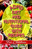 ADHD Diet and Nutritional Guide with recipes for Children: A Comprehensive, quick, easy to prepare recipes for Children having ADHD (English Edition)