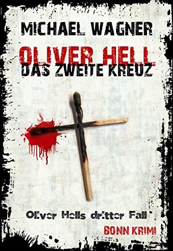 Oliver Hell - Das zweite Kreuz (Bonn - Krimi: Oliver Hells dritter Fall)