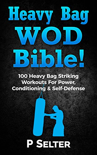 Heavy Bag WOD Bible: 100 Heavy Bag Striking Workouts For Power, Conditioning & Self-Defense