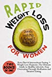 Rapid Weight Loss for Women: Two Books in One: Keto Diet & Intermittent Fasting + Weight Loss Hypnosis. The Ultimate Guide to Healthy Lifestyle; Stop ... Through Meditation and Intuitive Eating.