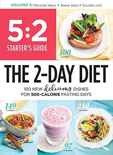 5:2 Starter's Guide: The 2-Day Diet: 100 New Delicious Dishes For 500-Calorie Fasting Days
