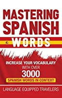 Mastering Spanish Words: Increase Your Vocabulary with Over 3000 Spanish Words in Context