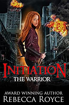 Initiation: A Young Adult Dystopian Paranormal Urban Fantasy Romance (The Warrior Series Book 1) by [Rebecca Royce]