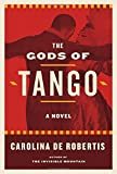 The Gods of Tango: A Novel by Carolina De Robertis (2015-07-16)